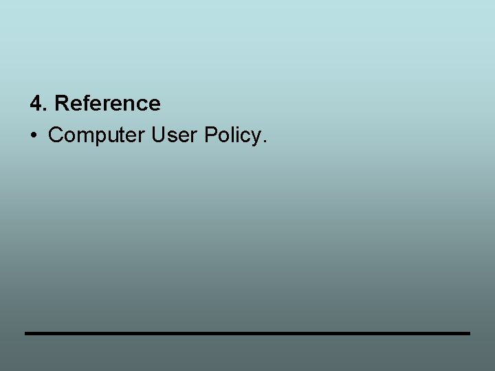 4. Reference • Computer User Policy.