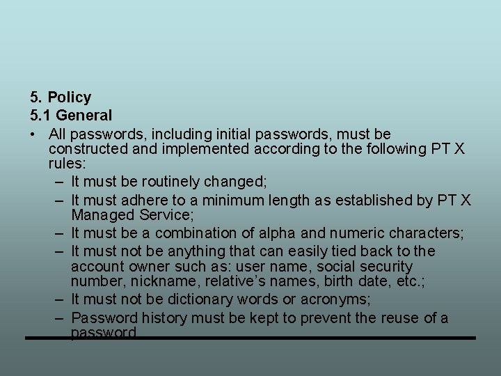 5. Policy 5. 1 General • All passwords, including initial passwords, must be constructed