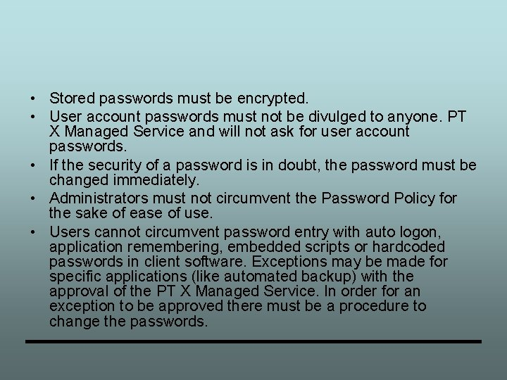 • Stored passwords must be encrypted. • User account passwords must not be