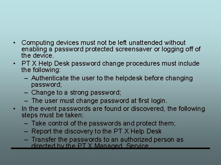 • Computing devices must not be left unattended without enabling a password protected