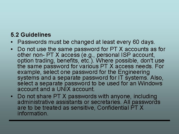 5. 2 Guidelines • Passwords must be changed at least every 60 days. •