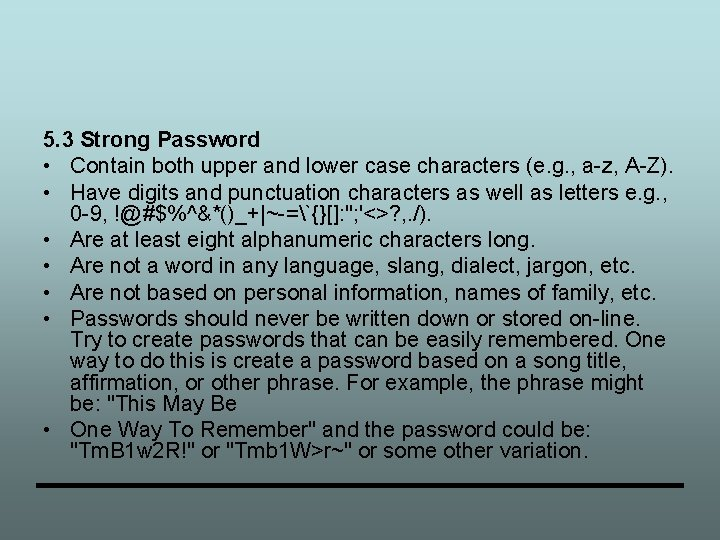 5. 3 Strong Password • Contain both upper and lower case characters (e. g.