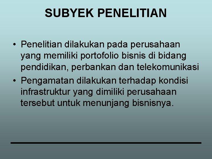 SUBYEK PENELITIAN • Penelitian dilakukan pada perusahaan yang memiliki portofolio bisnis di bidang pendidikan,