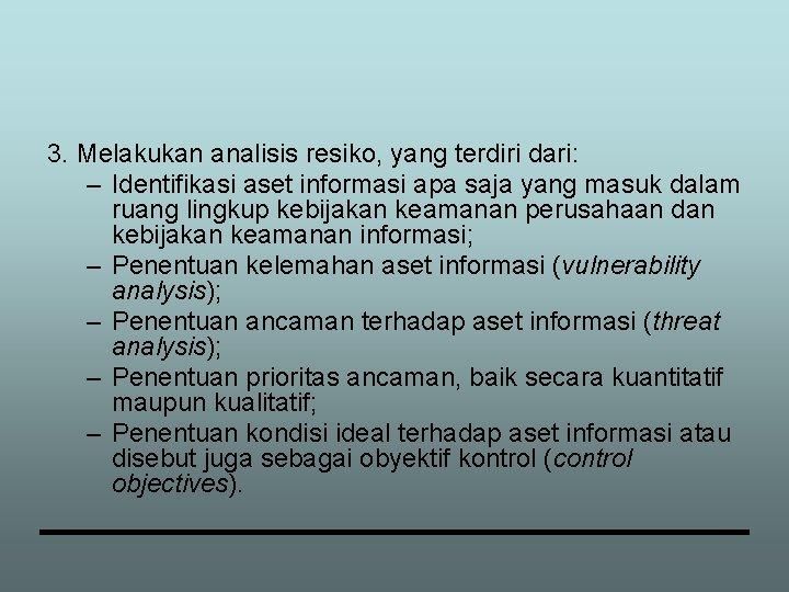 3. Melakukan analisis resiko, yang terdiri dari: – Identifikasi aset informasi apa saja yang