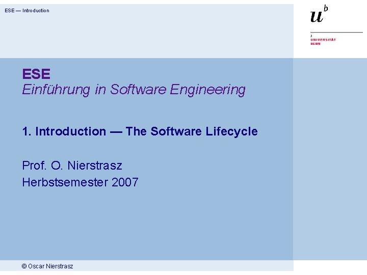 ESE — Introduction ESE Einführung in Software Engineering 1. Introduction — The Software Lifecycle