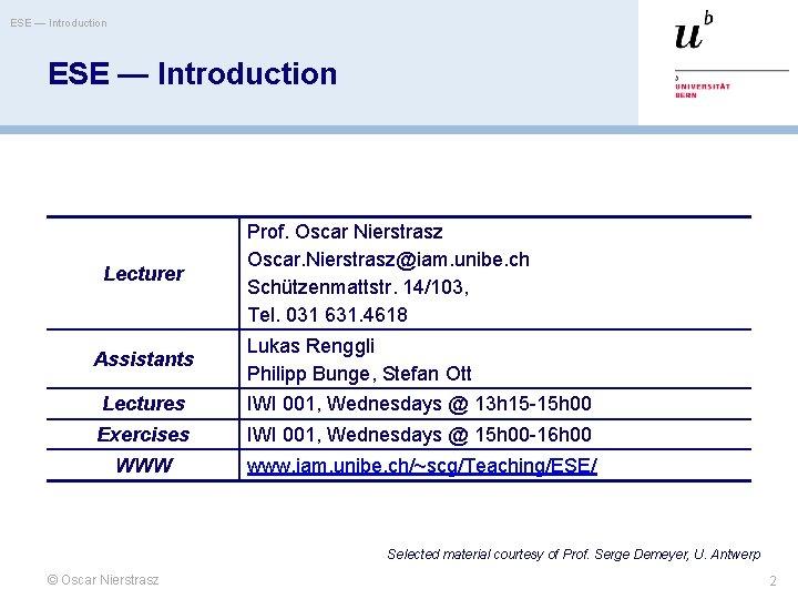 ESE — Introduction Lecturer Assistants Prof. Oscar Nierstrasz Oscar. Nierstrasz@iam. unibe. ch Schützenmattstr. 14/103,
