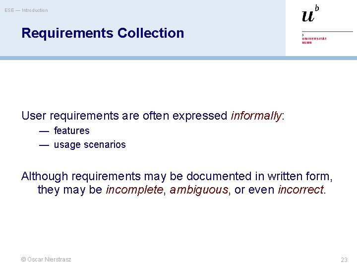 ESE — Introduction Requirements Collection User requirements are often expressed informally: — features —
