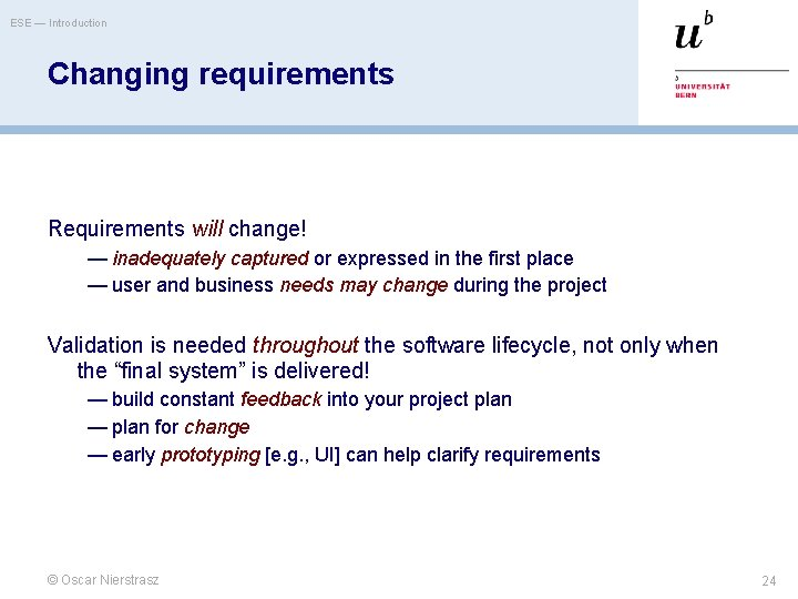 ESE — Introduction Changing requirements Requirements will change! — inadequately captured or expressed in