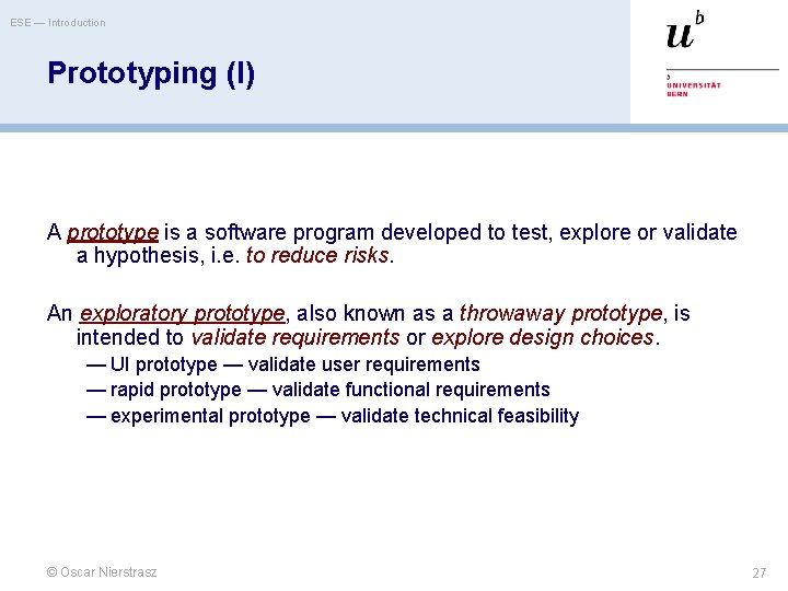 ESE — Introduction Prototyping (I) A prototype is a software program developed to test,