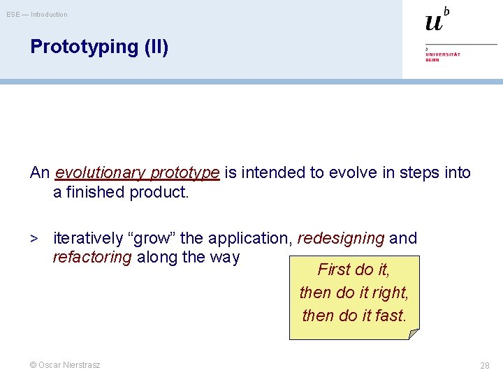 ESE — Introduction Prototyping (II) An evolutionary prototype is intended to evolve in steps