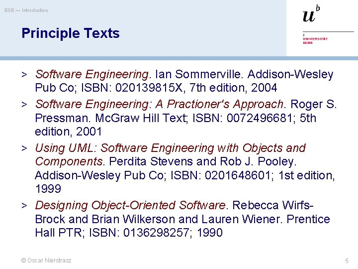 ESE — Introduction Principle Texts > Software Engineering. Ian Sommerville. Addison-Wesley Pub Co; ISBN: