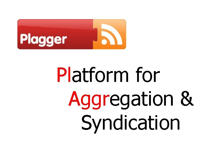 Platform for Aggregation & Syndication 2006/06/30