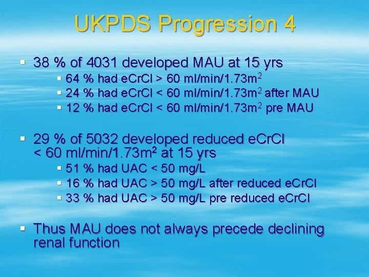 UKPDS Progression 4 § 38 % of 4031 developed MAU at 15 yrs §