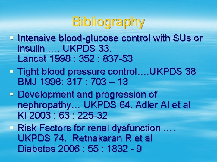 Bibliography § Intensive blood-glucose control with SUs or insulin …. UKPDS 33. Lancet 1998