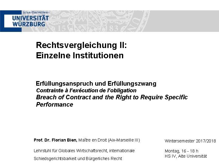 Rechtsvergleichung II: Einzelne Institutionen Erfüllungsanspruch und Erfüllungszwang Contrainte à l'exécution de l'obligation Breach of