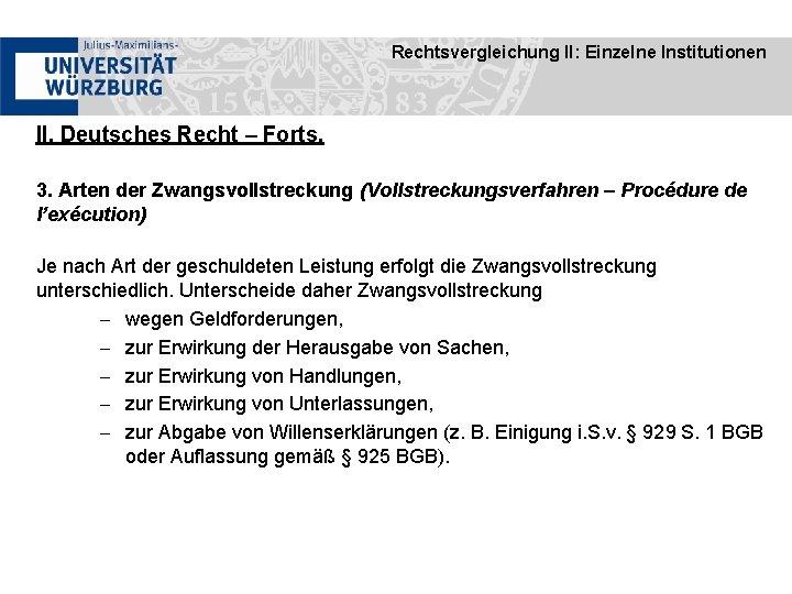 Rechtsvergleichung II: Einzelne Institutionen II. Deutsches Recht – Forts. 3. Arten der Zwangsvollstreckung (Vollstreckungsverfahren