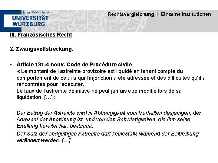 Rechtsvergleichung II: Einzelne Institutionen III. Französisches Recht 2. Zwangsvollstreckung. • Article 131 -4 nouv.