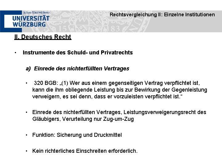 Rechtsvergleichung II: Einzelne Institutionen II. Deutsches Recht • Instrumente des Schuld- und Privatrechts a)