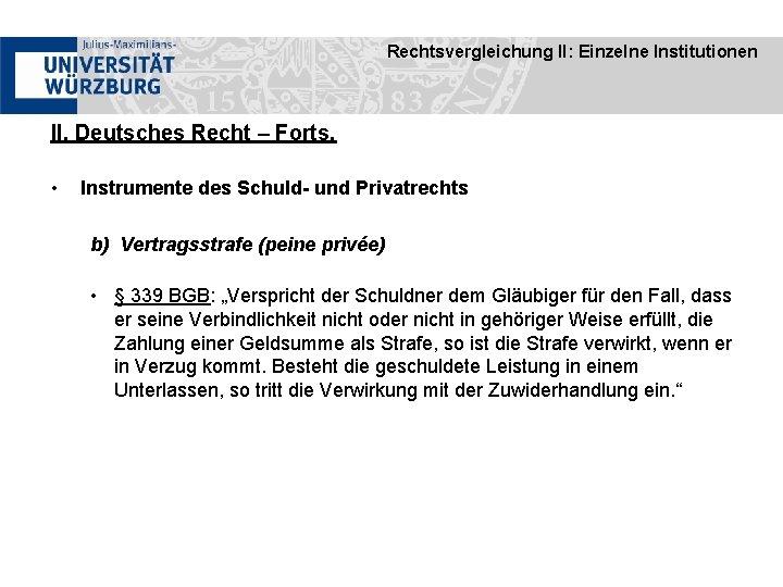 Rechtsvergleichung II: Einzelne Institutionen II. Deutsches Recht – Forts. • Instrumente des Schuld- und