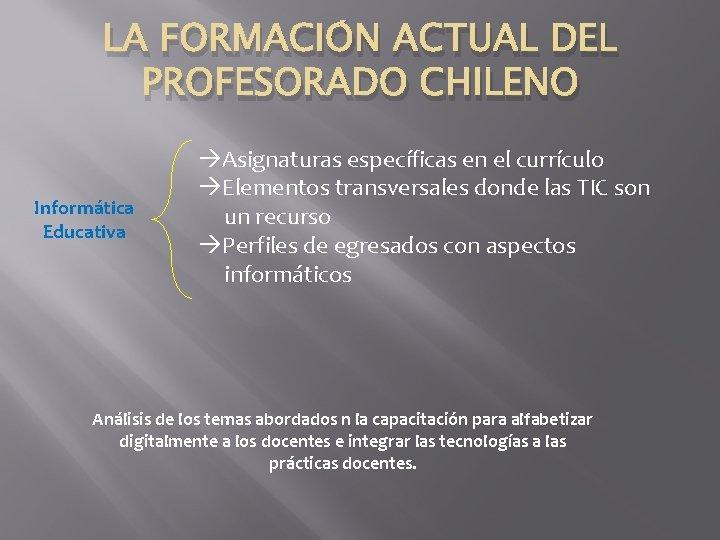 LA FORMACIÓN ACTUAL DEL PROFESORADO CHILENO Informática Educativa Asignaturas específicas en el currículo Elementos