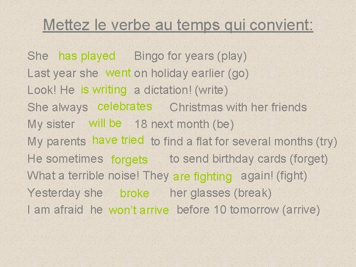 Mettez le verbe au temps qui convient: She has played Bingo for years (play)