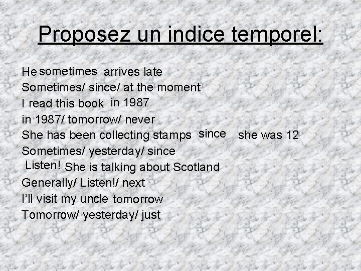 Proposez un indice temporel: He sometimes arrives late Sometimes/ since/ at the moment I