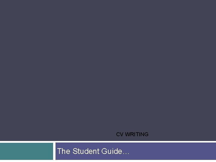 CV WRITING The Student Guide…