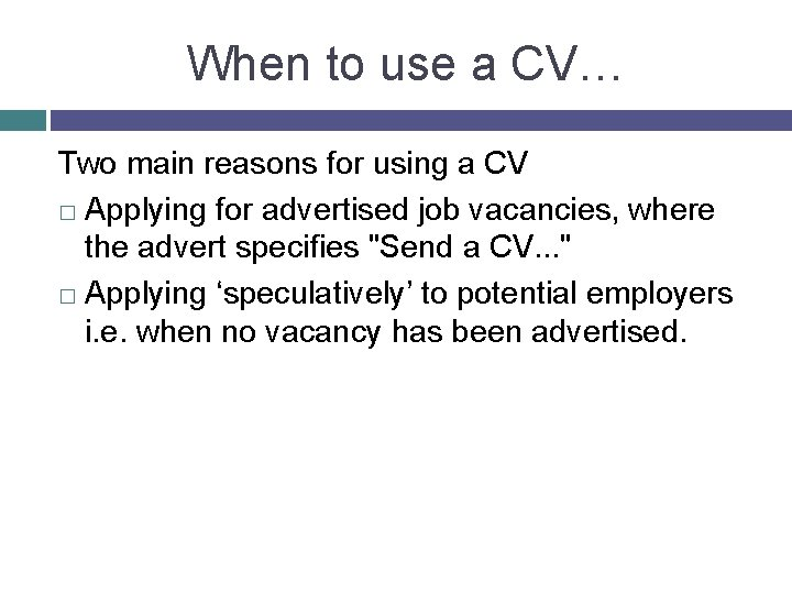 When to use a CV… Two main reasons for using a CV � Applying
