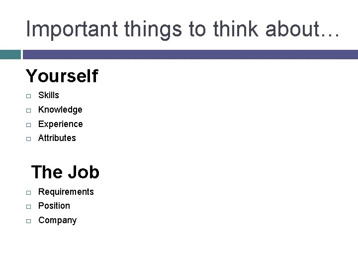 Important things to think about… Yourself � Skills � Knowledge � Experience � Attributes
