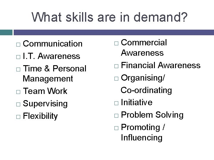 What skills are in demand? Communication � I. T. Awareness � Time & Personal