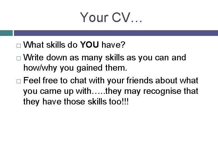 Your CV… What skills do YOU have? � Write down as many skills as