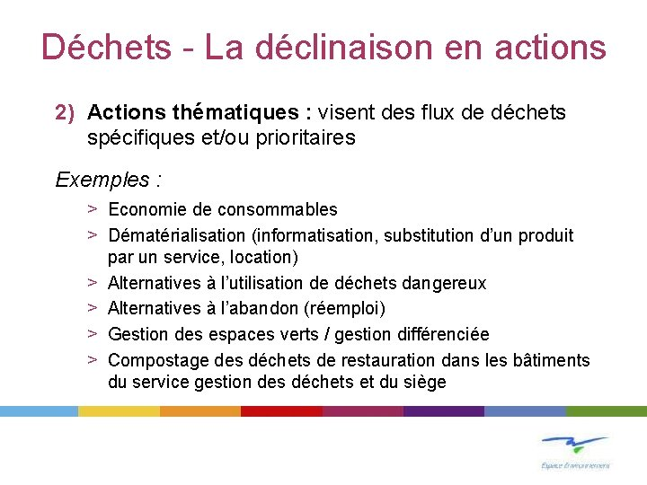 Déchets - La déclinaison en actions 2) Actions thématiques : visent des flux de