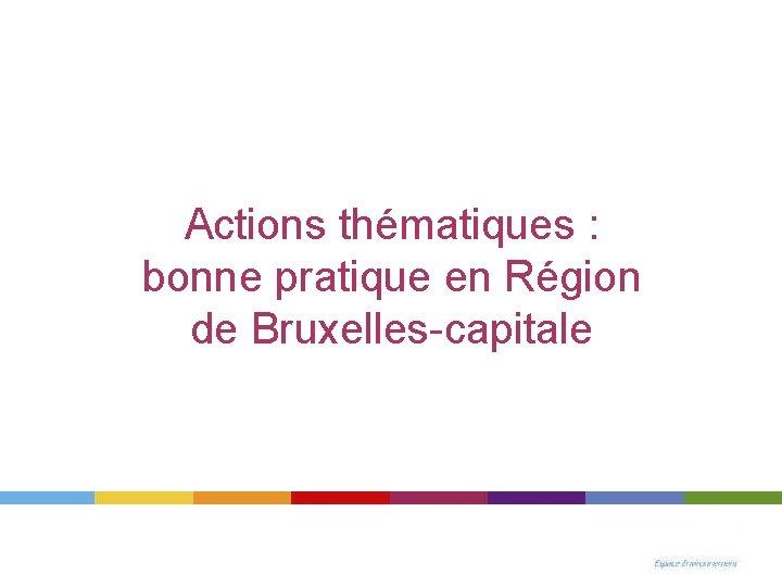 Actions thématiques : bonne pratique en Région de Bruxelles-capitale