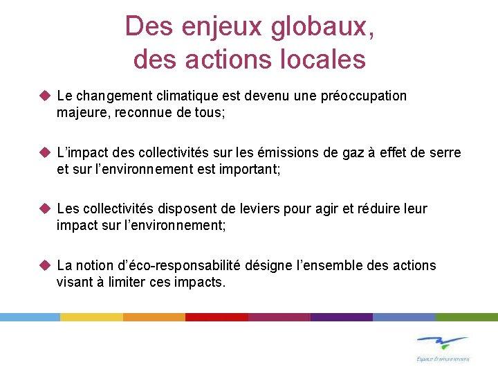 Des enjeux globaux, des actions locales u Le changement climatique est devenu une préoccupation