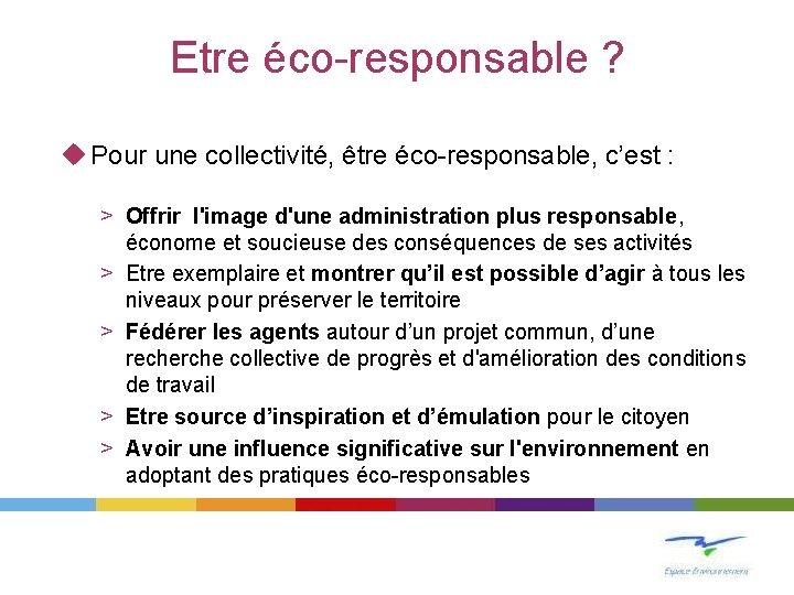 Etre éco-responsable ? u Pour une collectivité, être éco-responsable, c'est : > Offrir l'image