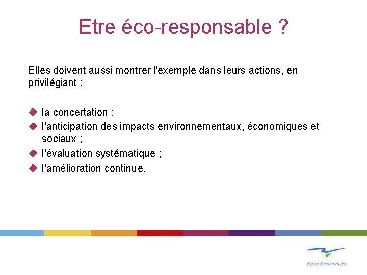 Etre éco-responsable ? Elles doivent aussi montrer l'exemple dans leurs actions, en privilégiant :
