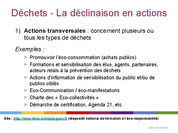 Déchets - La déclinaison en actions 1) Actions transversales : concernent plusieurs ou tous