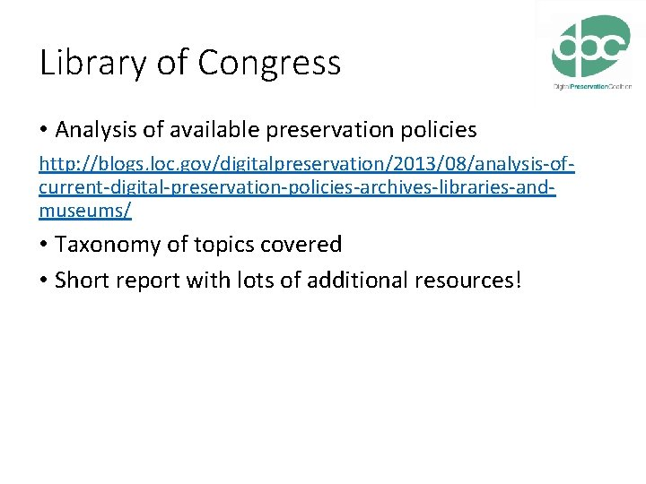 Library of Congress • Analysis of available preservation policies http: //blogs. loc. gov/digitalpreservation/2013/08/analysis-ofcurrent-digital-preservation-policies-archives-libraries-andmuseums/ •