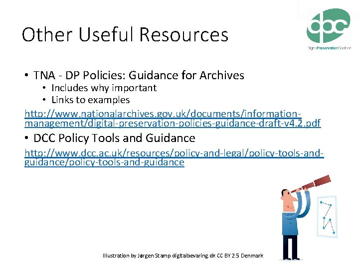 Other Useful Resources • TNA - DP Policies: Guidance for Archives • Includes why