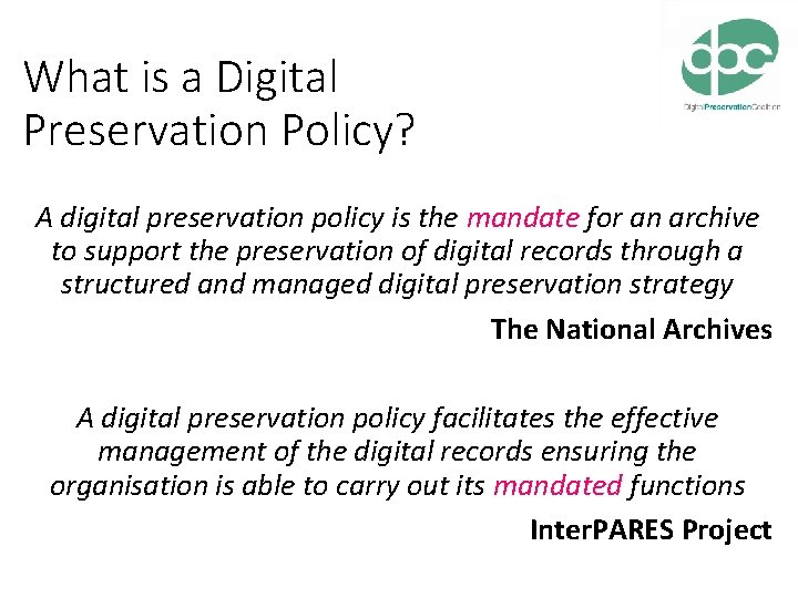 What is a Digital Preservation Policy? A digital preservation policy is the mandate for