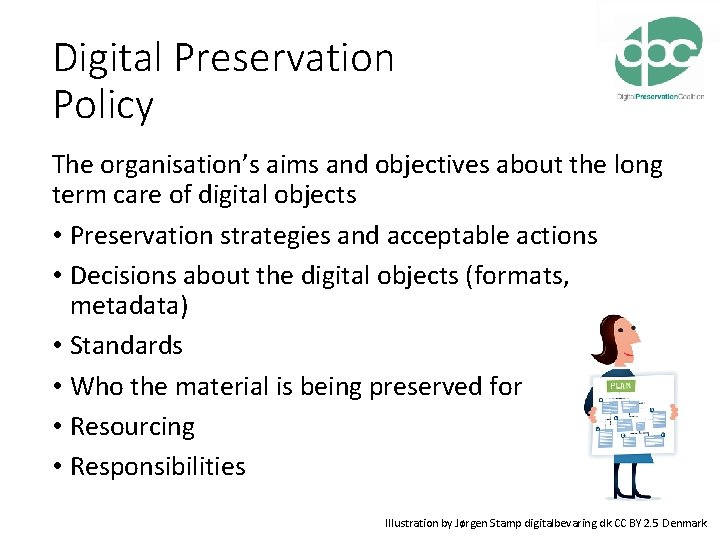 Digital Preservation Policy The organisation's aims and objectives about the long term care of