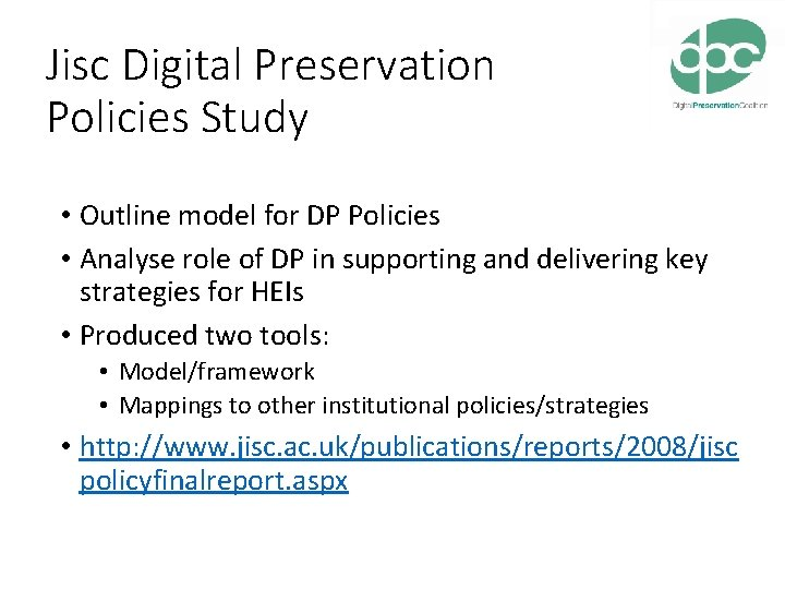 Jisc Digital Preservation Policies Study • Outline model for DP Policies • Analyse role