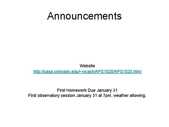 Announcements Website http: //casa. colorado. edu/~wcash/APS 1020. html First Homework Due January 31 First