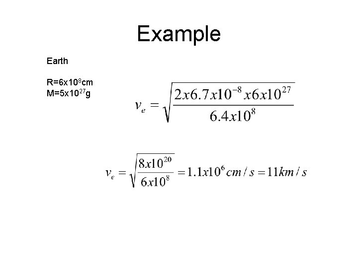 Example Earth R=6 x 108 cm M=5 x 1027 g