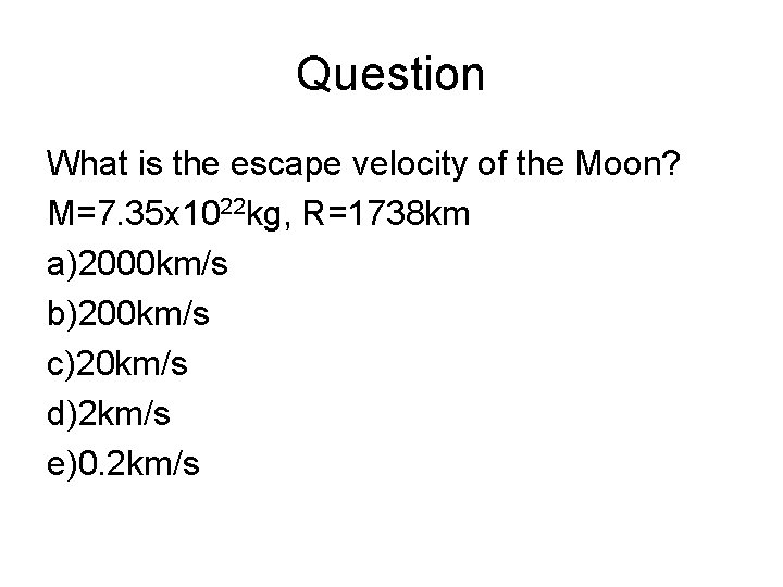 Question What is the escape velocity of the Moon? M=7. 35 x 1022 kg,
