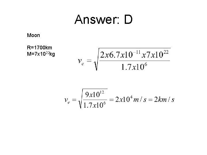 Answer: D Moon R=1700 km M=7 x 1022 kg