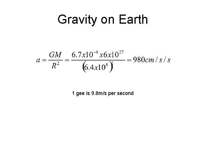 Gravity on Earth 1 gee is 9. 8 m/s per second