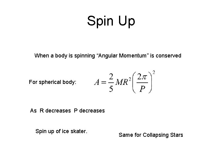 """Spin Up When a body is spinning """"Angular Momentum"""" is conserved For spherical body:"""