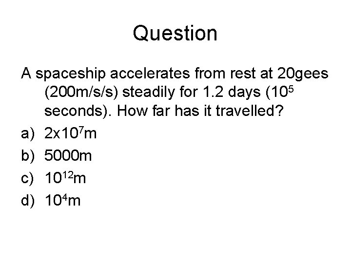 Question A spaceship accelerates from rest at 20 gees (200 m/s/s) steadily for 1.