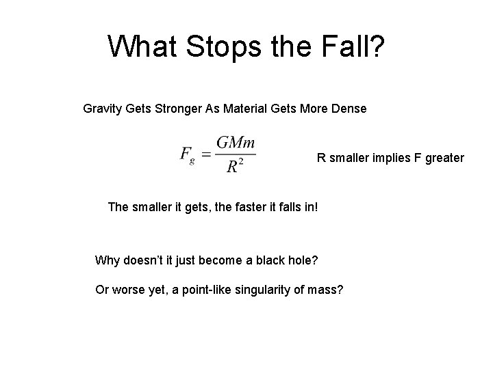 What Stops the Fall? Gravity Gets Stronger As Material Gets More Dense R smaller